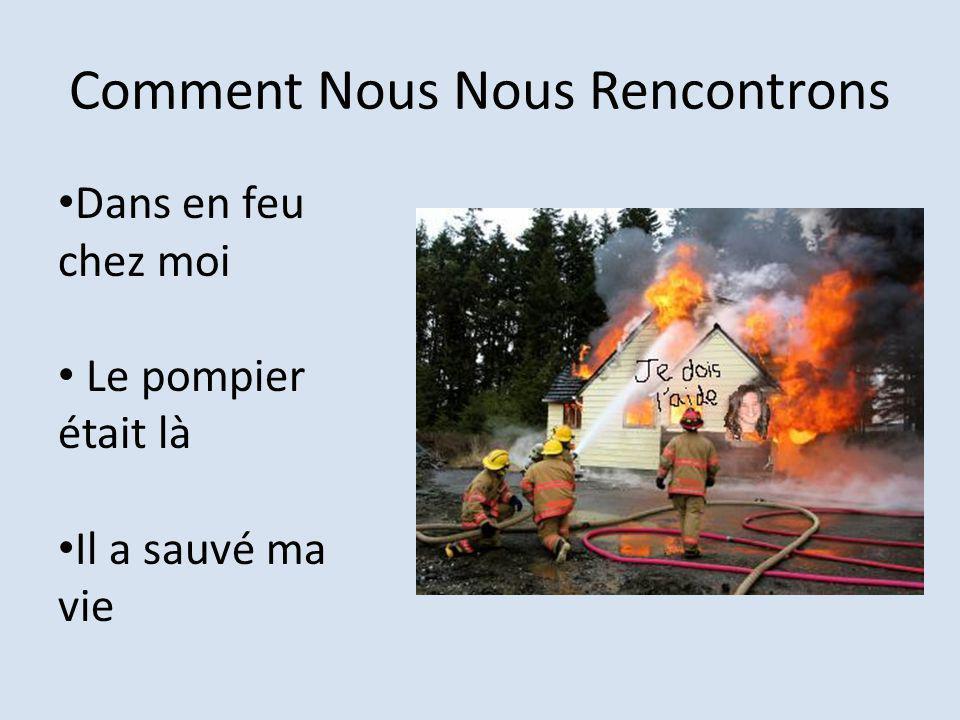 Comment Nous Nous Rencontrons Dans en feu chez moi Le pompier était là Il a sauvé ma vie