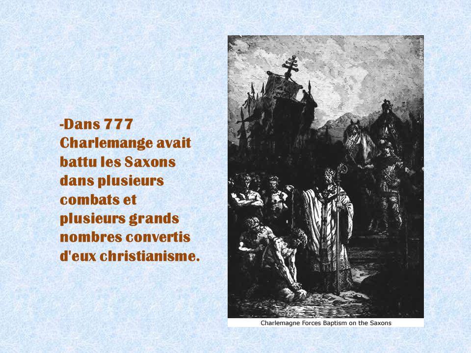-Dans 777 Charlemange avait battu les Saxons dans plusieurs combats et plusieurs grands nombres convertis d'eux christianisme.