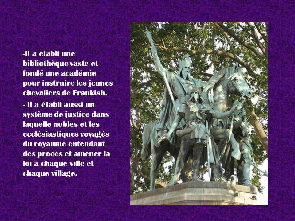 -Il a établi une bibliothèque vaste et fondé une académie pour instruire les jeunes chevaliers de Frankish. - Il a établi aussi un système de justice
