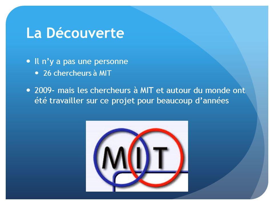 La Découverte Il ny a pas une personne 26 chercheurs à MIT 2009- mais les chercheurs à MIT et autour du monde ont été travailler sur ce projet pour beaucoup dannées