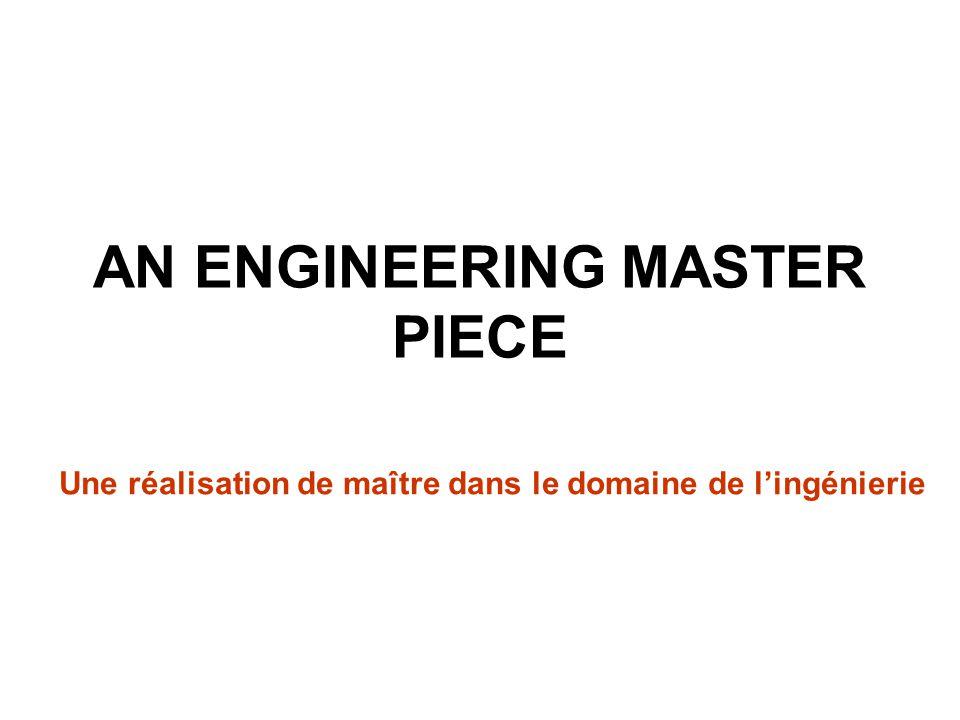 AN ENGINEERING MASTER PIECE Une réalisation de maître dans le domaine de lingénierie