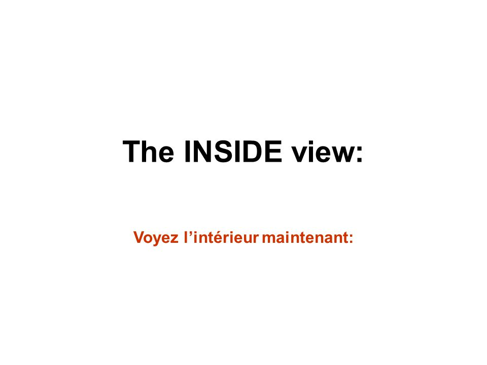 The INSIDE view: Voyez lintérieur maintenant: