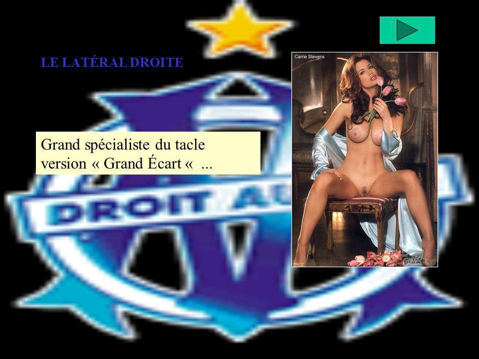 LE LATÉRAL DROITE Grand spécialiste du tacle version « Grand Écart «...
