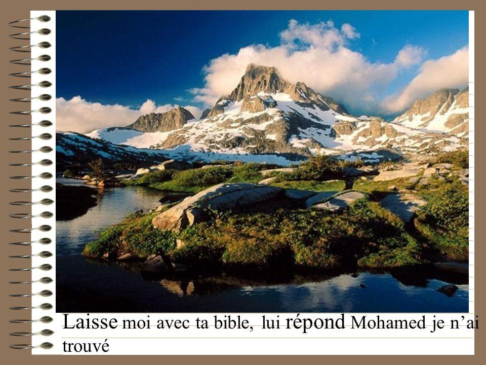 Laisse moi avec ta bible, lui répond Mohamed je nai trouvé