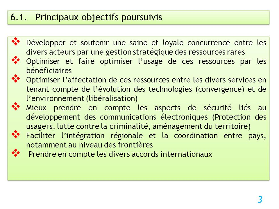 3 6.1. Principaux objectifs poursuivis Développer et soutenir une saine et loyale concurrence entre les divers acteurs par une gestion stratégique des