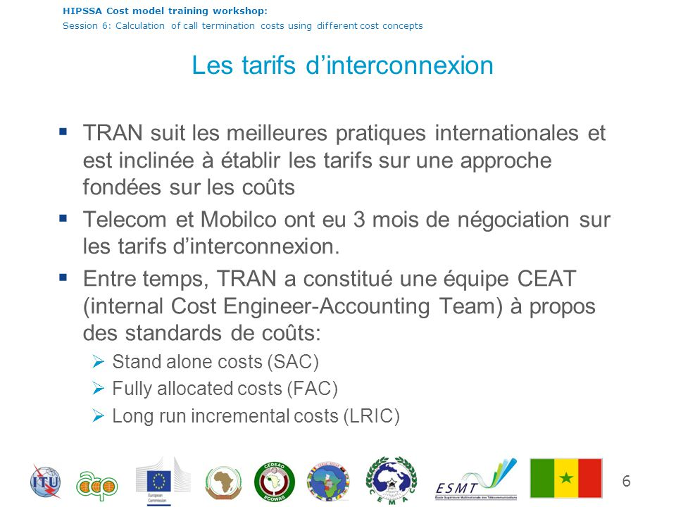 HIPSSA Cost model training workshop: Session 6: Calculation of call termination costs using different cost concepts Les tarifs dinterconnexion TRAN su