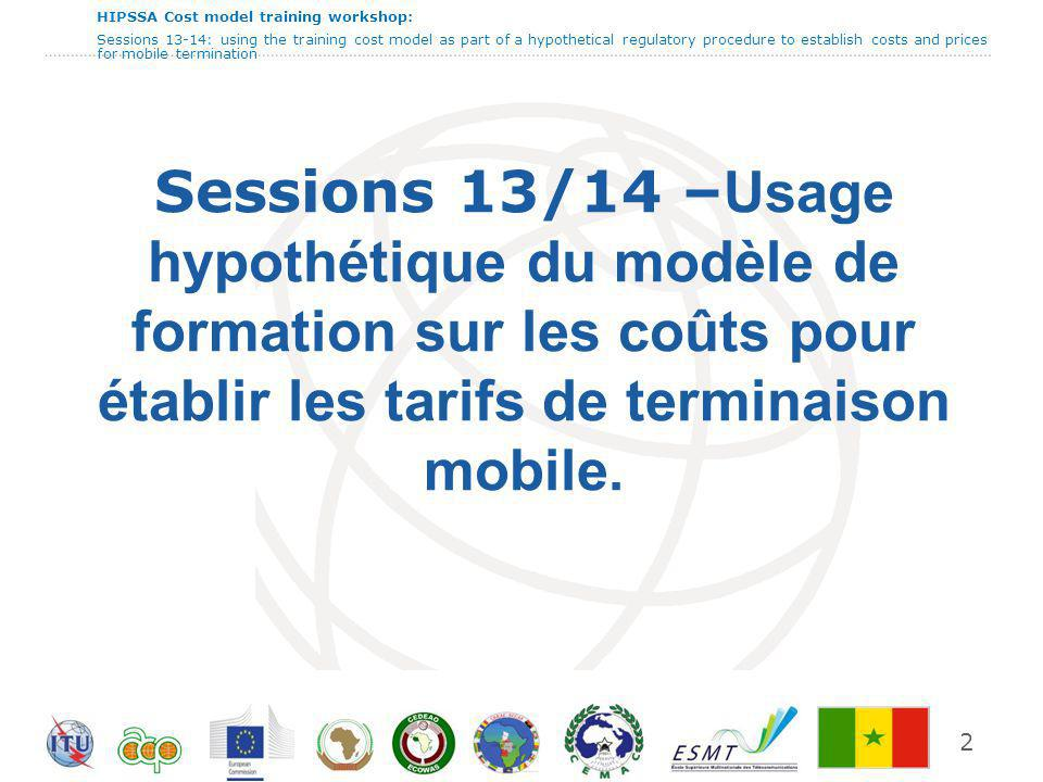 HIPSSA Cost model training workshop: Sessions 13-14: using the training cost model as part of a hypothetical regulatory procedure to establish costs and prices for mobile termination format de reporting - MTRs 201320142015 Telecom Normcell Mobilco 13 Tous les coûts sont exprimés en monnaie locale en centimes/minute