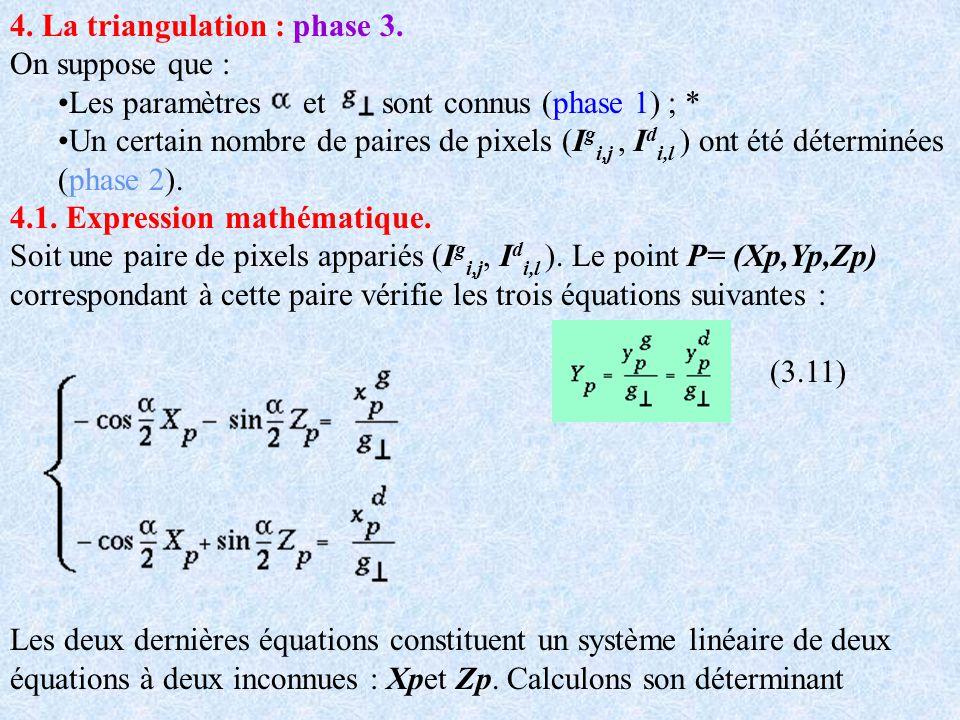 4. La triangulation : phase 3. On suppose que : Les paramètres et sont connus (phase 1) ; * Un certain nombre de paires de pixels (I g i,j, I d i,l )