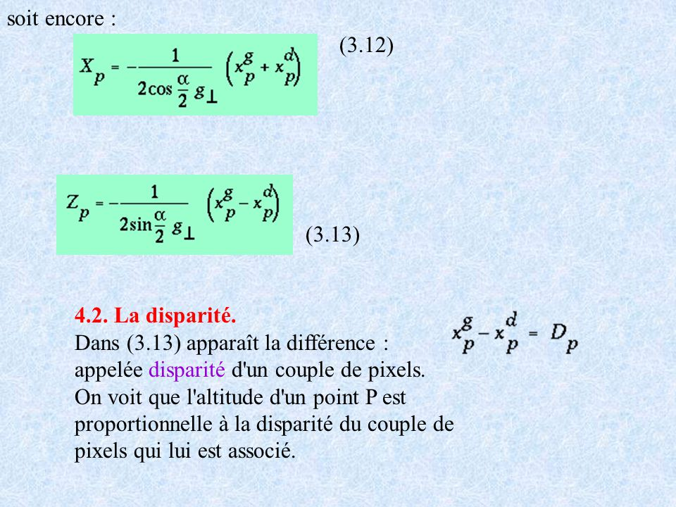 soit encore : (3.12) (3.13) 4.2. La disparité. Dans (3.13) apparaît la différence : appelée disparité d'un couple de pixels. On voit que l'altitude d'