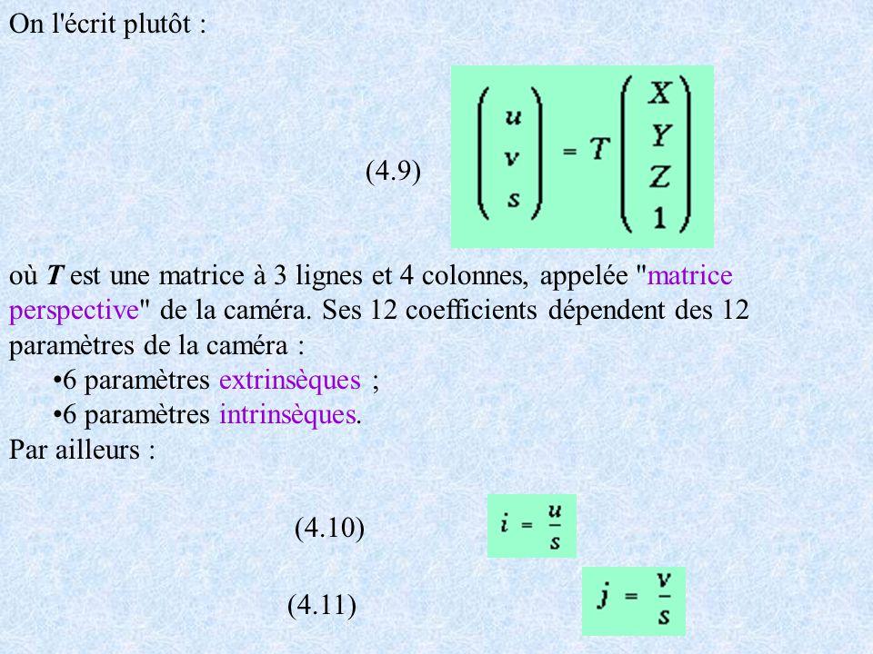 On l'écrit plutôt : (4.9) où T est une matrice à 3 lignes et 4 colonnes, appelée