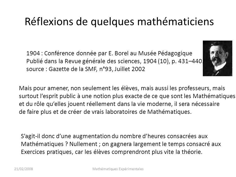 21/02/2008Mathématiques Expérimentales Cela étant bien entendu, il semble que la valeur éducative de lenseignement mathématique ne pourra quêtre augmentée si la théorie y est, le plus souvent possible, mêlée à la pratique.