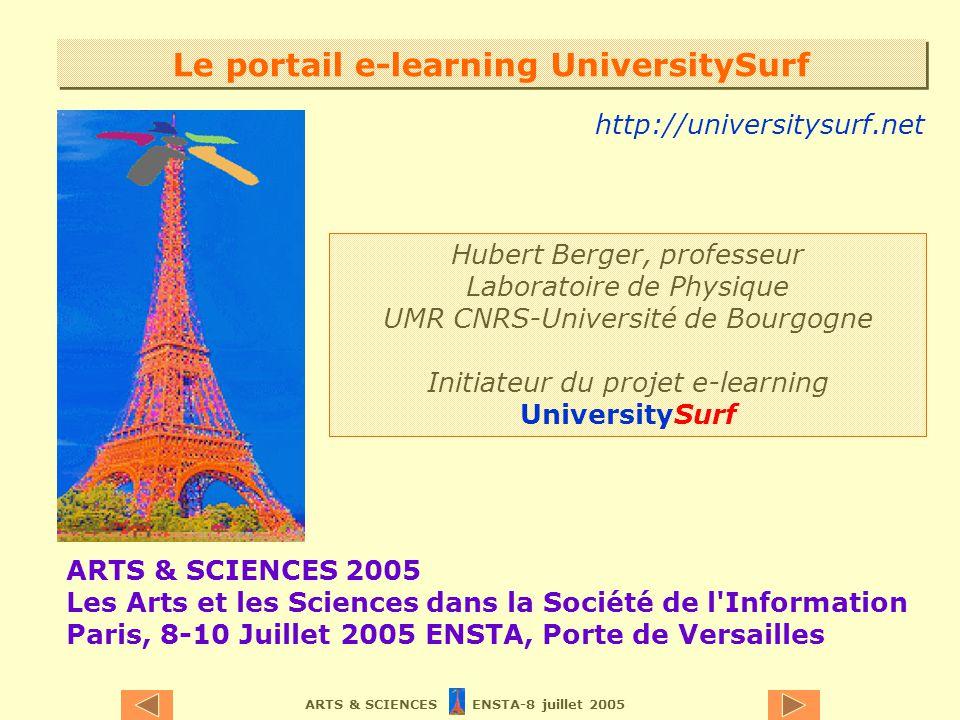 ARTS & SCIENCES ENSTA-8 juillet 2005 Le portail e-learning UniversitySurf ARTS & SCIENCES 2005 Les Arts et les Sciences dans la Société de l'Informati