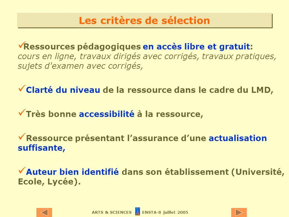 ARTS & SCIENCES ENSTA-8 juillet 2005 Les critères de sélection Ressources pédagogiques en accès libre et gratuit: cours en ligne, travaux dirigés avec