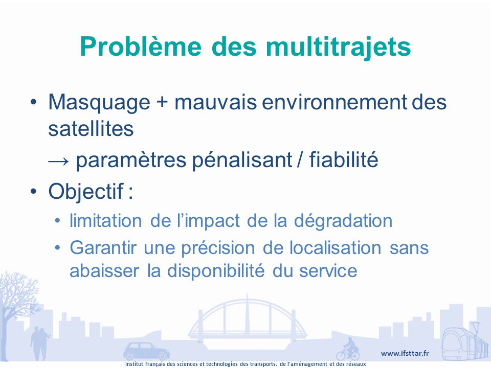 Institut français des sciences et technologies des transports, de laménagement et des réseaux www.ifsttar.fr Problème des multitrajets Masquage + mauv