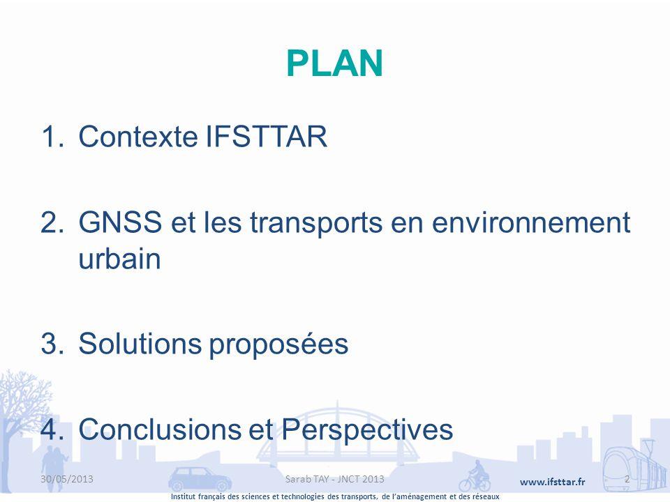 Institut français des sciences et technologies des transports, de laménagement et des réseaux www.ifsttar.fr PLAN 1.Contexte IFSTTAR 2.GNSS et les tra