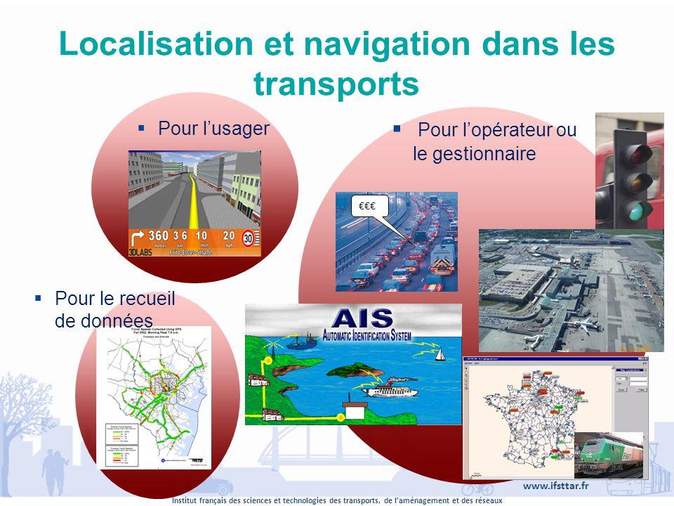 Institut français des sciences et technologies des transports, de laménagement et des réseaux www.ifsttar.fr Localisation et navigation dans les trans