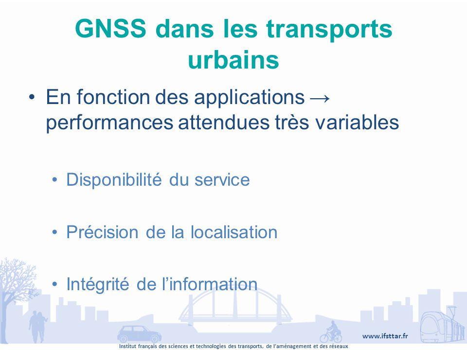 Institut français des sciences et technologies des transports, de laménagement et des réseaux www.ifsttar.fr GNSS dans les transports urbains En fonct