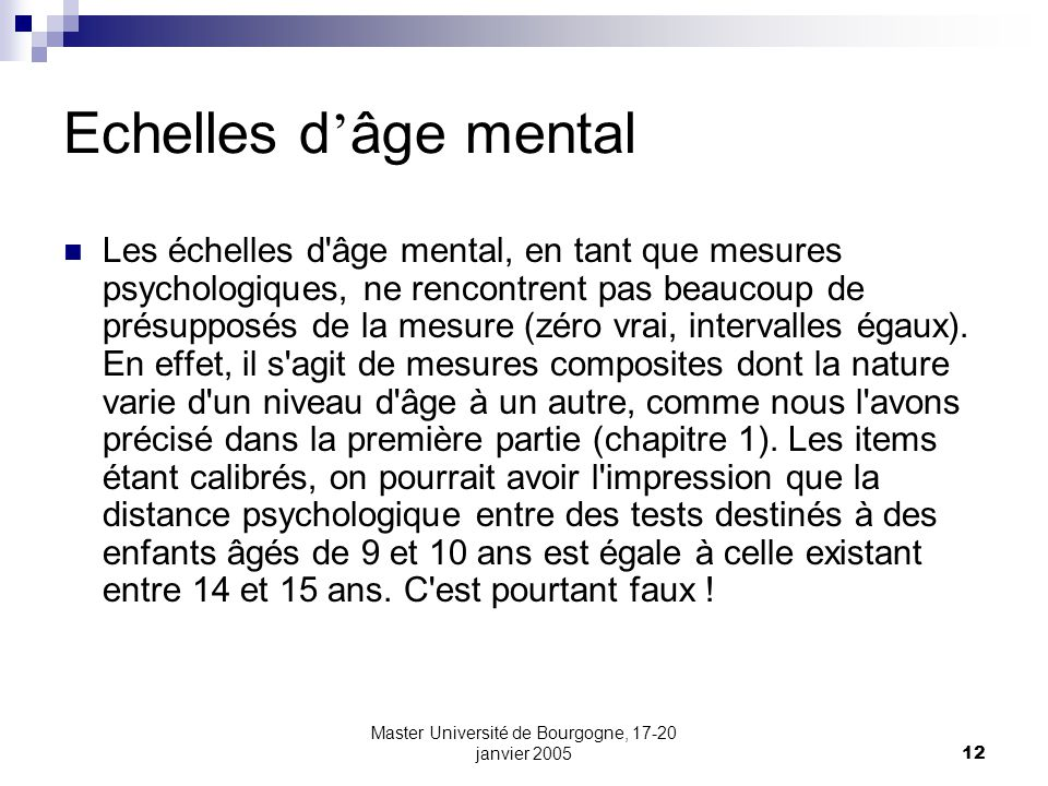 Master Université de Bourgogne, 17-20 janvier 200512 Echelles d âge mental Les échelles d'âge mental, en tant que mesures psychologiques, ne rencontre