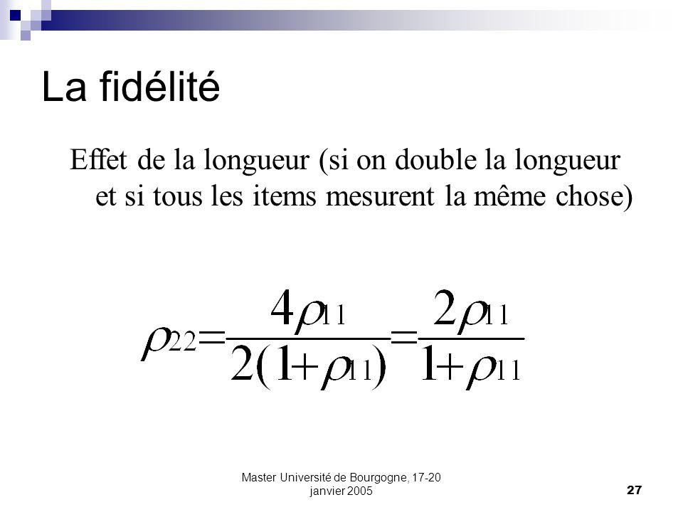 Master Université de Bourgogne, 17-20 janvier 200527 La fidélité Effet de la longueur (si on double la longueur et si tous les items mesurent la même chose)