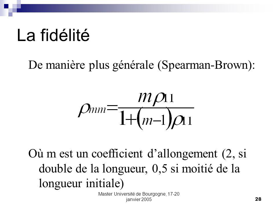 Master Université de Bourgogne, 17-20 janvier 200528 La fidélité De manière plus générale (Spearman-Brown): Où m est un coefficient dallongement (2, s