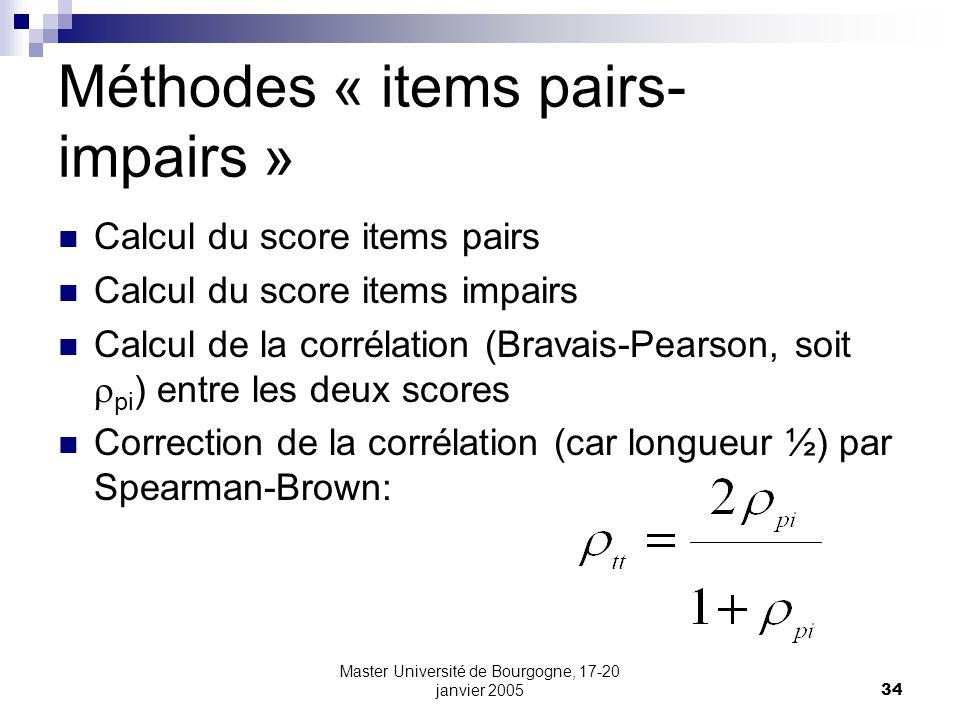 Master Université de Bourgogne, 17-20 janvier 200534 Méthodes « items pairs- impairs » Calcul du score items pairs Calcul du score items impairs Calcu