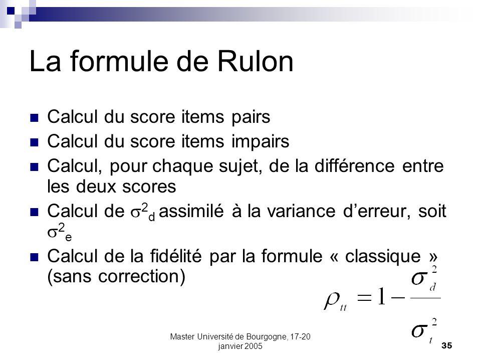 Master Université de Bourgogne, 17-20 janvier 200535 La formule de Rulon Calcul du score items pairs Calcul du score items impairs Calcul, pour chaque