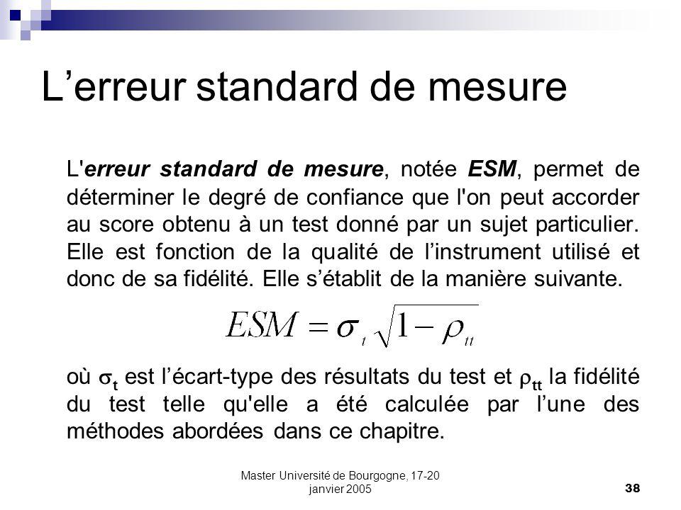 Master Université de Bourgogne, 17-20 janvier 200538 Lerreur standard de mesure L'erreur standard de mesure, notée ESM, permet de déterminer le degré