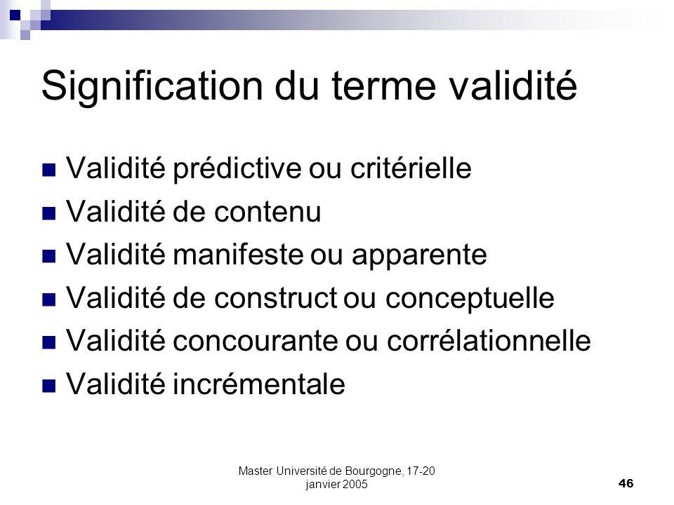Master Université de Bourgogne, 17-20 janvier 200546 Signification du terme validité Validité prédictive ou critérielle Validité de contenu Validité m