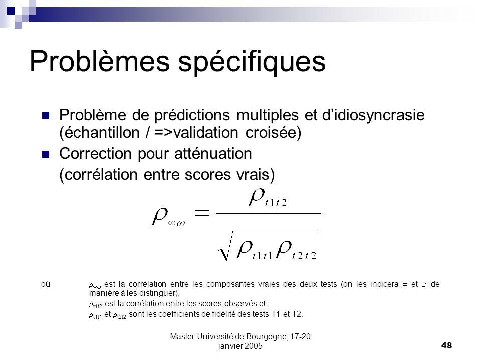 Master Université de Bourgogne, 17-20 janvier 200548 Problème de prédictions multiples et didiosyncrasie (échantillon / =>validation croisée) Correcti