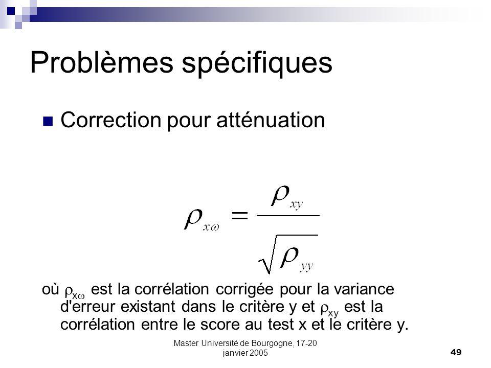 Master Université de Bourgogne, 17-20 janvier 200549 Problèmes spécifiques Correction pour atténuation où x est la corrélation corrigée pour la varian
