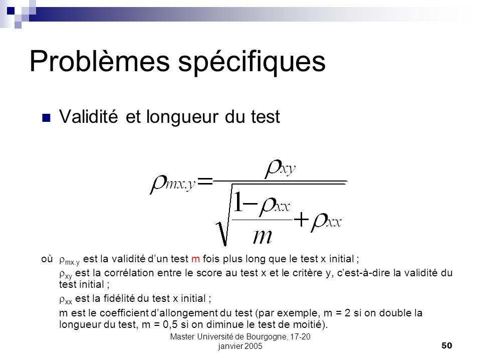 Master Université de Bourgogne, 17-20 janvier 200550 Problèmes spécifiques Validité et longueur du test où mx.y est la validité dun test m fois plus l
