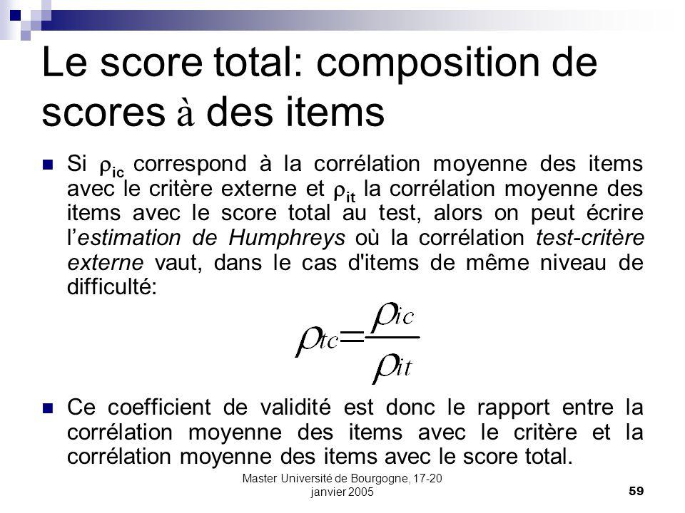 Master Université de Bourgogne, 17-20 janvier 200559 Le score total: composition de scores à des items Si ic correspond à la corrélation moyenne des i