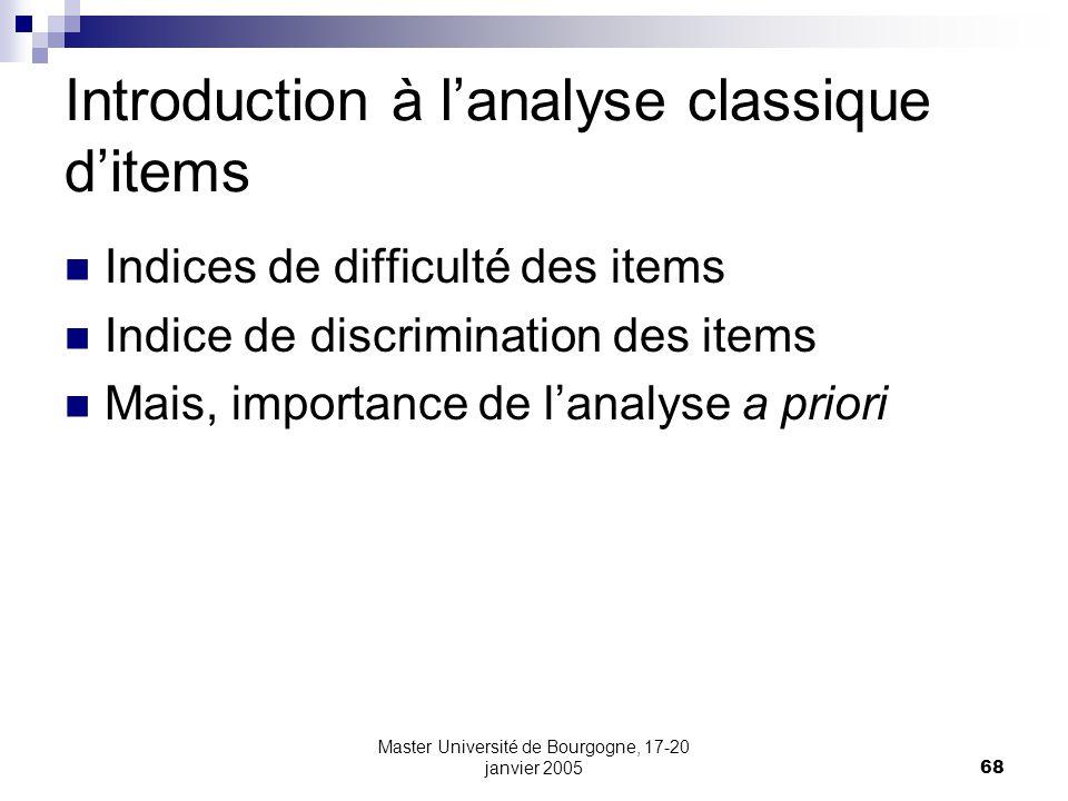 Master Université de Bourgogne, 17-20 janvier 200568 Introduction à lanalyse classique ditems Indices de difficulté des items Indice de discrimination