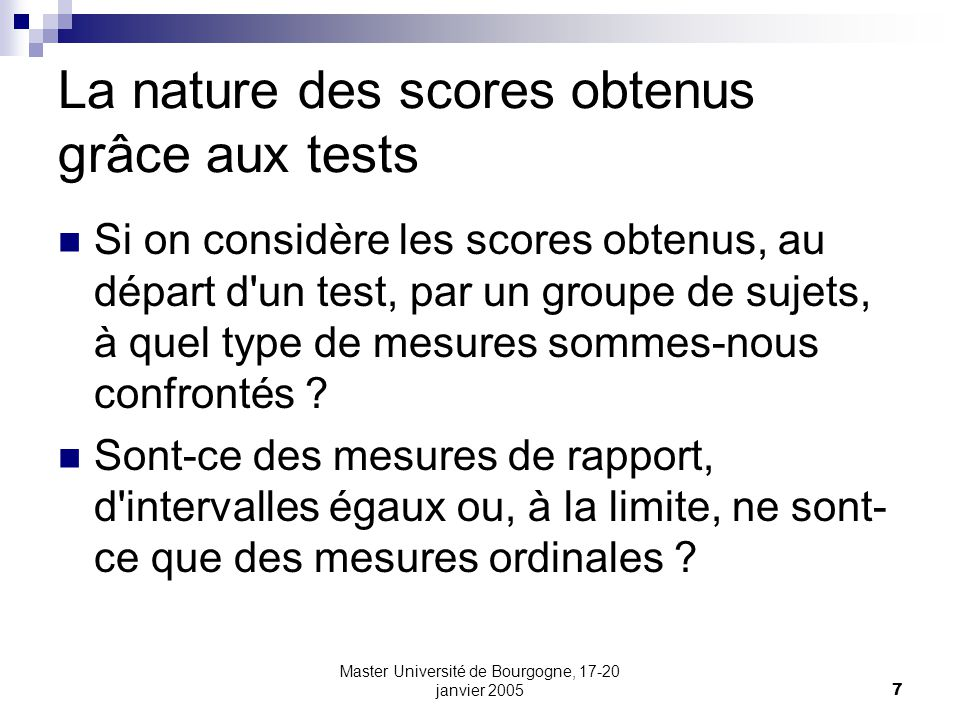 Master Université de Bourgogne, 17-20 janvier 200548 Problème de prédictions multiples et didiosyncrasie (échantillon / =>validation croisée) Correction pour atténuation (corrélation entre scores vrais) où est la corrélation entre les composantes vraies des deux tests (on les indicera et de manière à les distinguer), t1t2 est la corrélation entre les scores observés et t1t1 et t2t2 sont les coefficients de fidélité des tests T1 et T2.