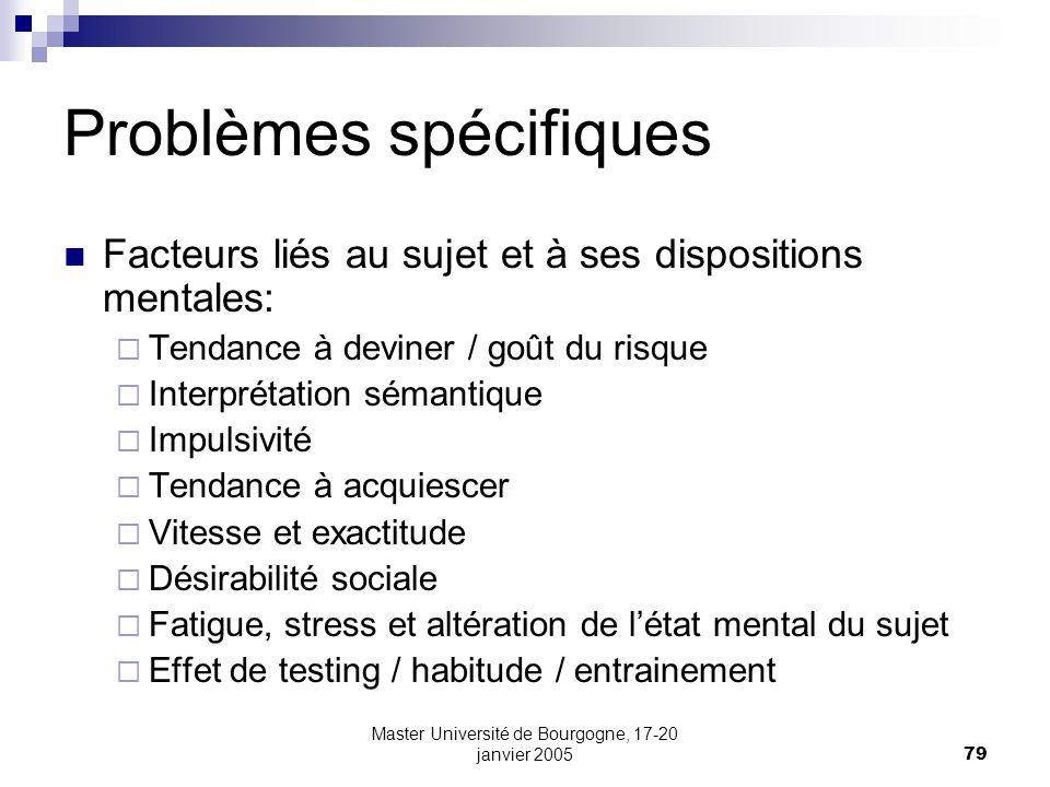Master Université de Bourgogne, 17-20 janvier 200579 Problèmes spécifiques Facteurs liés au sujet et à ses dispositions mentales: Tendance à deviner /