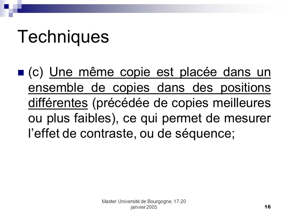 Master Université de Bourgogne, 17-20 janvier 200516 Techniques (c) Une même copie est placée dans un ensemble de copies dans des positions différente