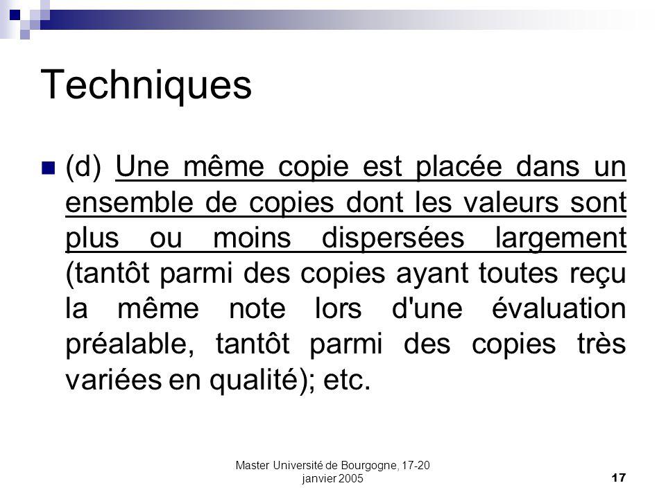 Master Université de Bourgogne, 17-20 janvier 200517 Techniques (d) Une même copie est placée dans un ensemble de copies dont les valeurs sont plus ou