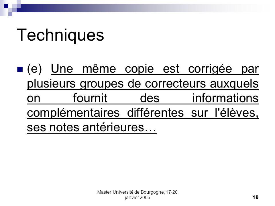 Master Université de Bourgogne, 17-20 janvier 200518 Techniques (e) Une même copie est corrigée par plusieurs groupes de correcteurs auxquels on fourn