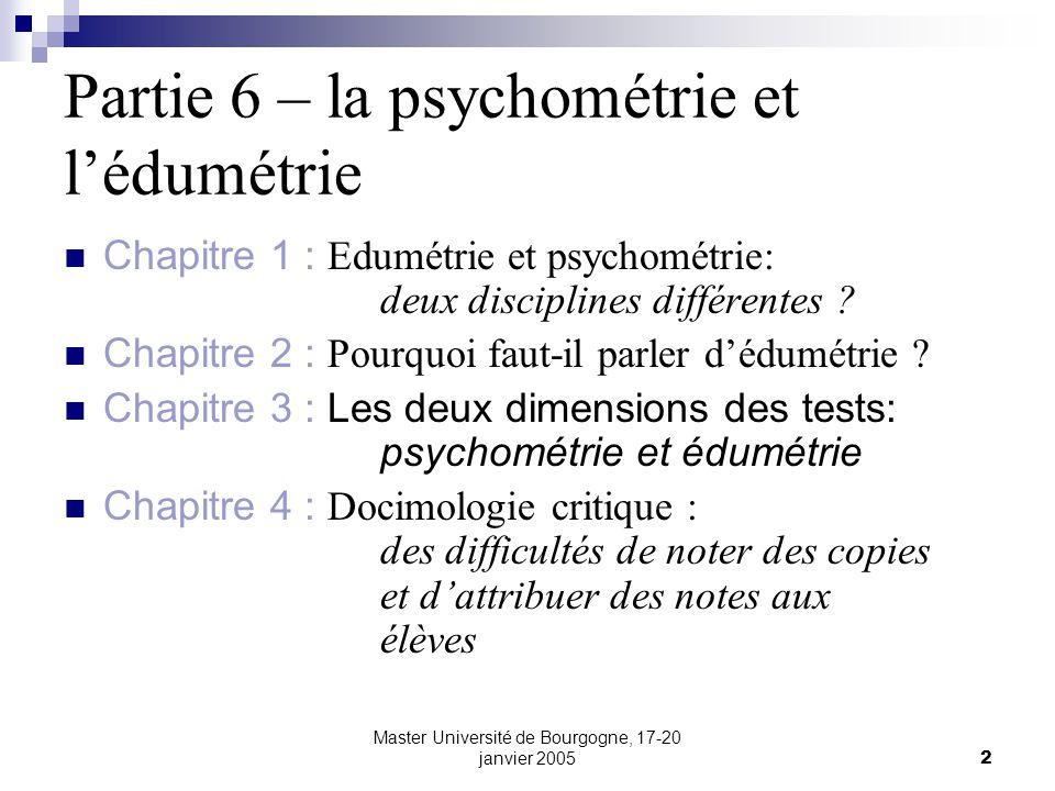Master Université de Bourgogne, 17-20 janvier 20052 Chapitre 1 : Edumétrie et psychométrie: deux disciplines différentes ? Chapitre 2 : Pourquoi faut-