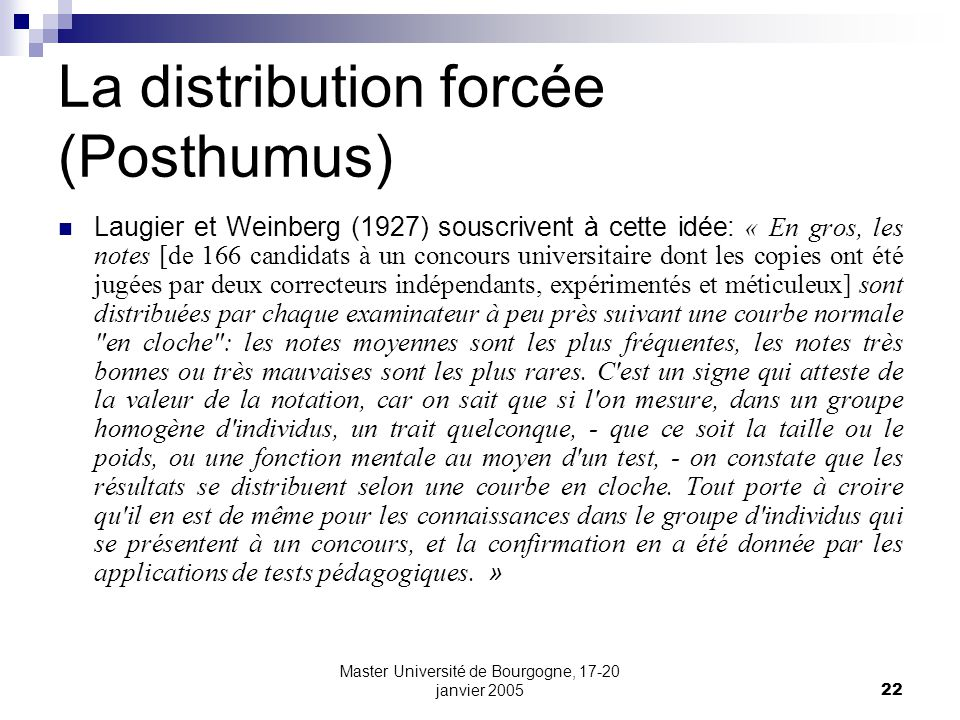 Master Université de Bourgogne, 17-20 janvier 200522 La distribution forcée (Posthumus) Laugier et Weinberg (1927) souscrivent à cette idée: « En gros