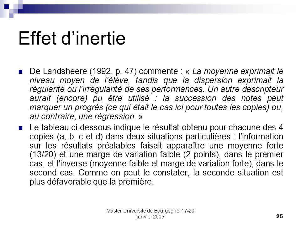 Master Université de Bourgogne, 17-20 janvier 200525 Effet dinertie De Landsheere (1992, p. 47) commente : « La moyenne exprimait le niveau moyen de l