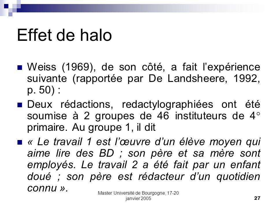 Master Université de Bourgogne, 17-20 janvier 200527 Effet de halo Weiss (1969), de son côté, a fait lexpérience suivante (rapportée par De Landsheere