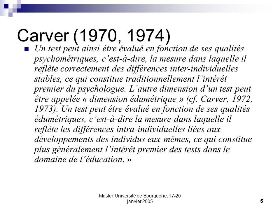 Master Université de Bourgogne, 17-20 janvier 20055 Carver (1970, 1974) Un test peut ainsi être évalué en fonction de ses qualités psychométriques, ce
