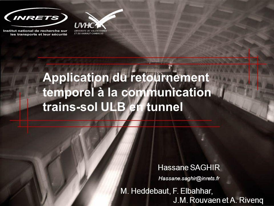 Application du retournement temporel à la communication trains-sol ULB en tunnel Hassane SAGHIR Hassane.saghir@inrets.fr M. Heddebaut, F. Elbahhar, J.