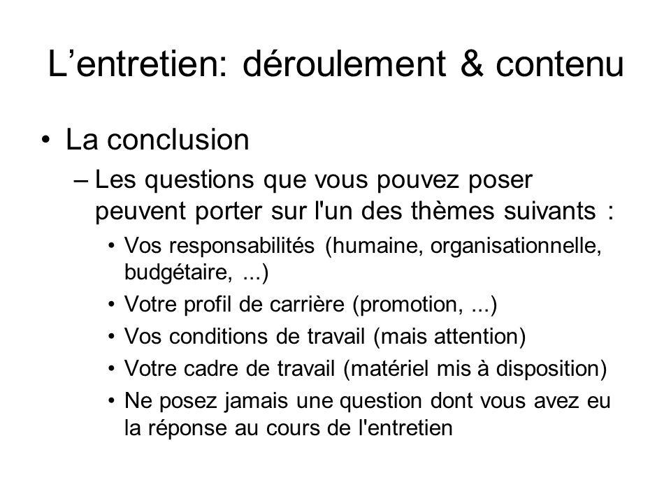 Lentretien: déroulement & contenu La conclusion –Les questions que vous pouvez poser peuvent porter sur l'un des thèmes suivants : Vos responsabilités