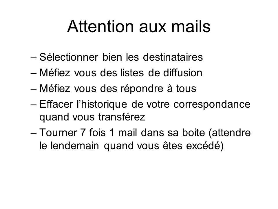 Attention aux mails –Sélectionner bien les destinataires –Méfiez vous des listes de diffusion –Méfiez vous des répondre à tous –Effacer lhistorique de
