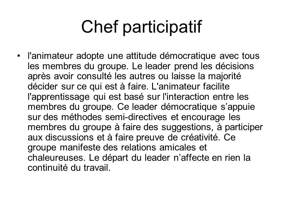 Chef participatif l'animateur adopte une attitude démocratique avec tous les membres du groupe. Le leader prend les décisions après avoir consulté les