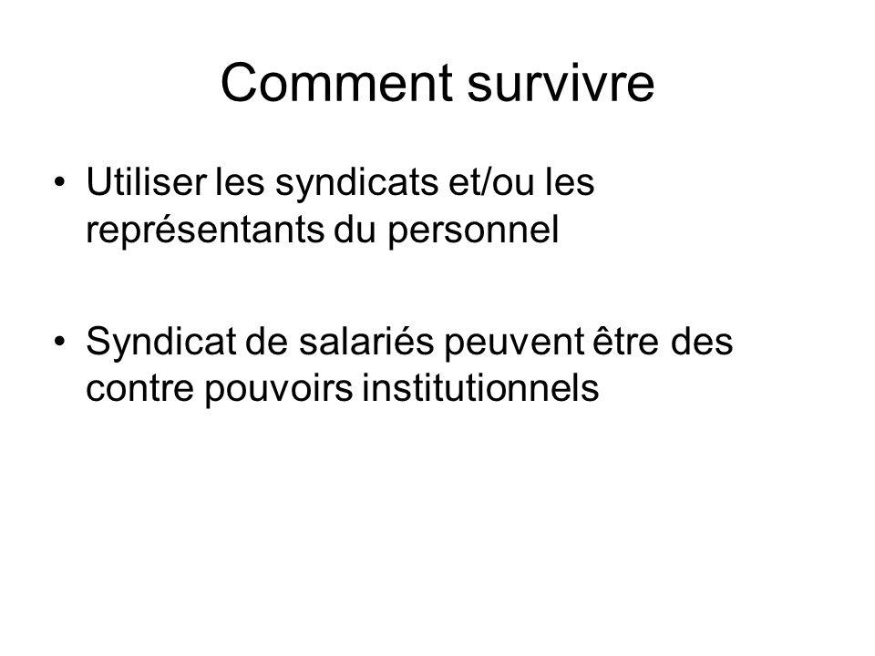 Comment survivre Utiliser les syndicats et/ou les représentants du personnel Syndicat de salariés peuvent être des contre pouvoirs institutionnels