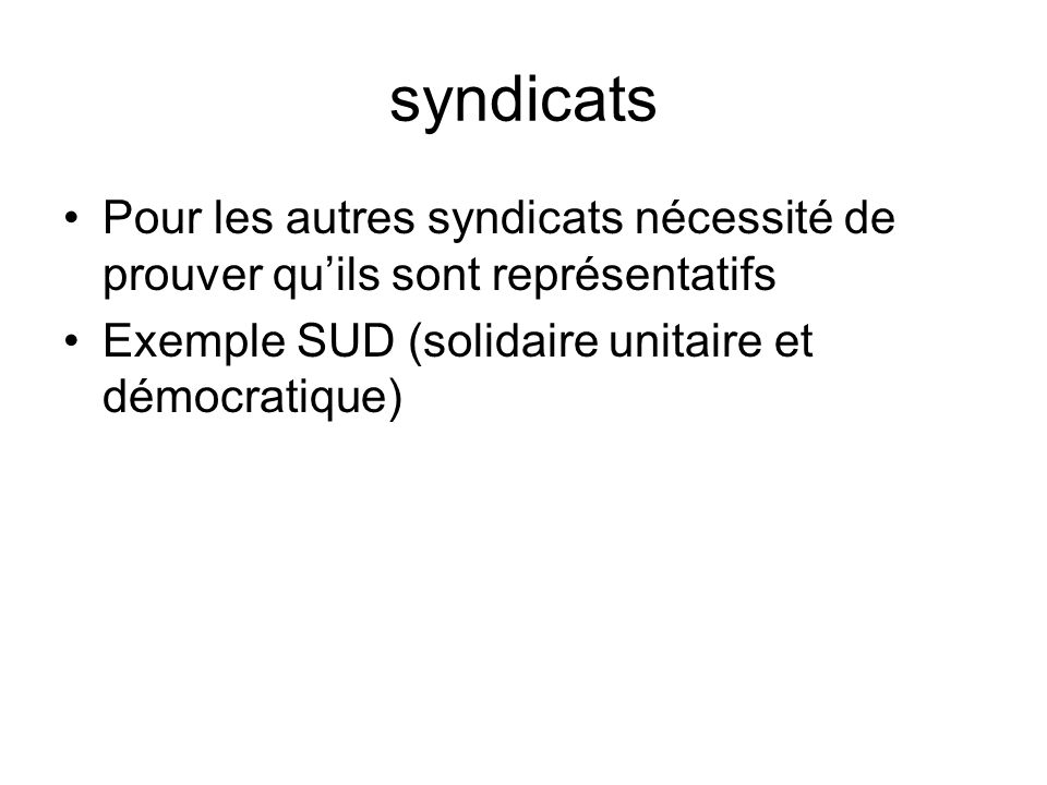 syndicats Pour les autres syndicats nécessité de prouver quils sont représentatifs Exemple SUD (solidaire unitaire et démocratique)
