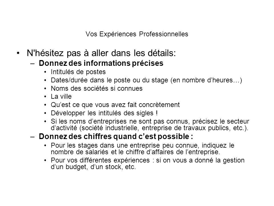 N'hésitez pas à aller dans les détails: –Donnez des informations précises Intitulés de postes Dates/durée dans le poste ou du stage (en nombre dheures
